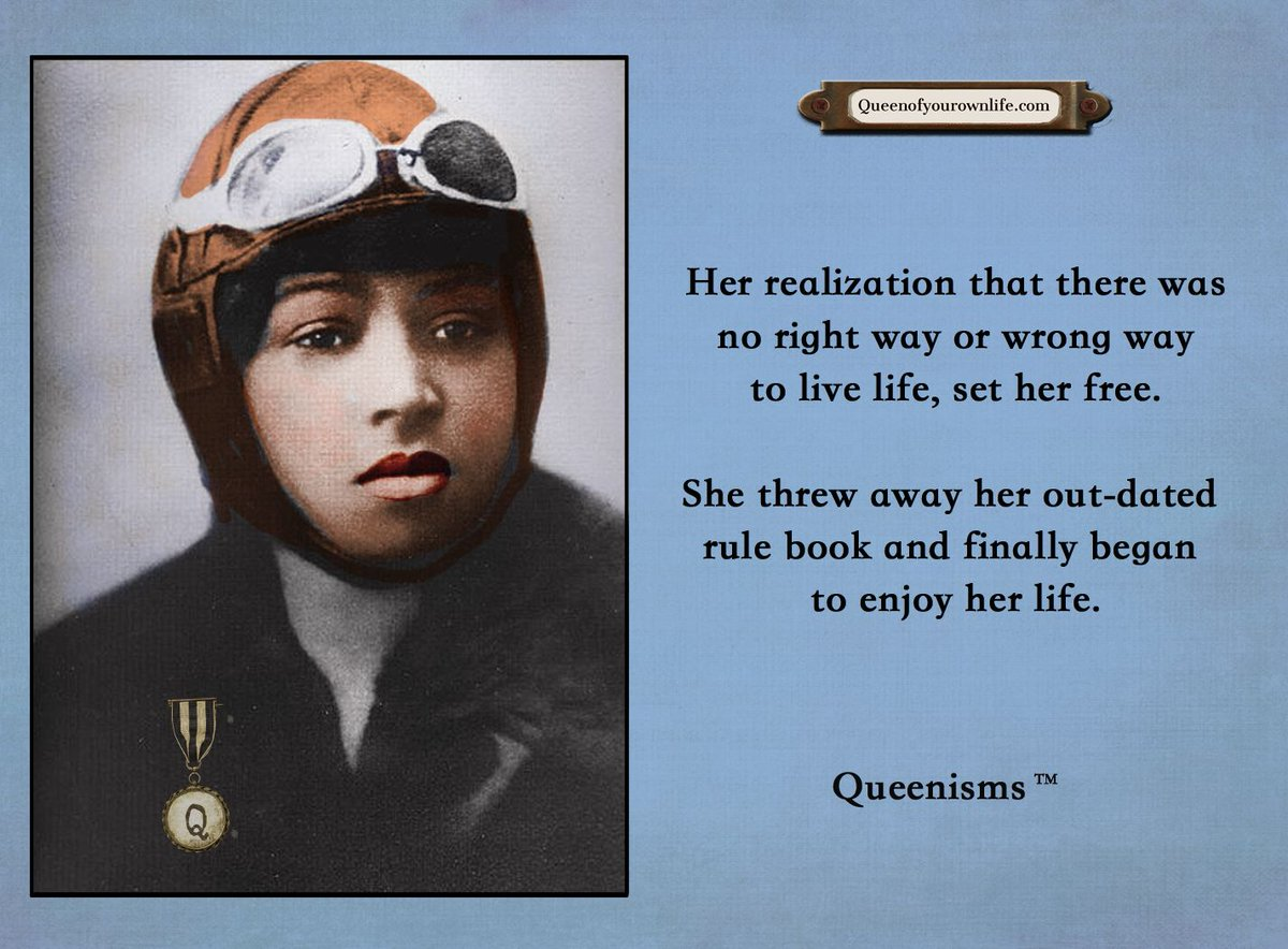 EPsVvN8WkAEHk9y - Throw out the rule book, as did Elizabeth Bessie Coleman, American civil aviator, first female pilot of African American descent AND the first person of African-American descent to hold an international pilot license. She shredded the rule book as Queen of Her Own Life.